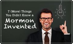 LDS Living - 7 (More) Things You Didn't Know a Mormon Invented