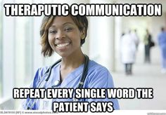 theraputic communication repeat every single word the patien - Nursing Student