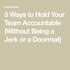 5 Ways to Hold Your Team Accountable (Without Being a Jerk or a Doormat) Leadership Team Development, Effective Leadership Skills, Leadership Tips, Workplace Motivation, Staff Motivation, Work Goals, Employee Recognition, Job Work, Nursing Jobs