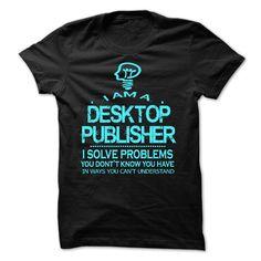 i am a (ツ)_/¯ DESKTOP PUBLISHERi am a DESKTOP PUBLISHER. Buy now !!!!DESKTOP PUBLISHERT-shirt