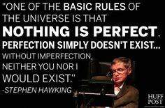 There is no perfection. So calm down! These 7 Stephen Hawking Quotes Will Make You Smile