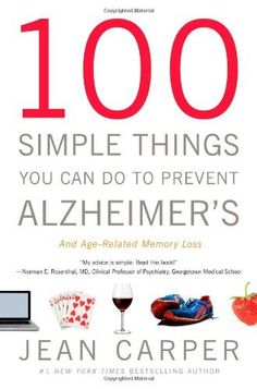 100 Simple Things You Can Do to Prevent Alzheimer's and Age-Related Memory Loss by Jean Carper. $13.59. Publisher: Little, Brown and Company; 1 edition (September 20, 2010). Author: Jean Carper. 336 pages. Publication: September 20, 2010. Save 32%!