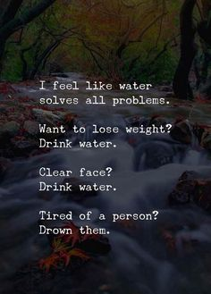 Positive Quotes : QUOTATION – Image : Quotes Of the day – Description I feel like water solves all problems. Sharing is Power – Don't forget to share this quote ! Funny Positive Quotes, Funny Quotes, Life Quotes, Inspirational Quotes, Funny Memes, Water Quotes, Thing 1, Photo Quotes, Life Humor