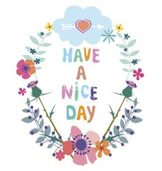 Have a nice day card with wild flower frame vector by MilkSilk on VectorStock® Good Morning Wishes Friends, Cute Good Morning Quotes, Good Day Quotes, Happy Thursday Quotes, Happy Saturday, Flower Vector Art, Romantic Love Messages, Cool Backgrounds, Typography Inspiration