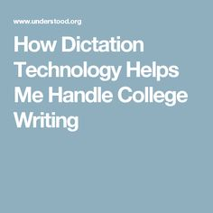 How Dictation Technology Helps Me Handle College Writing