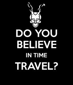 DO YOU BELIEVE IN TIME TRAVEL?