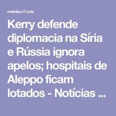 Kerry defende diplomacia na Síria e Rússia ignora apelos; hospitais de Aleppo ficam lotados - Notícias - R7 Internacional