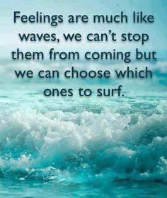 Feelings are much like waves...