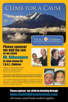 Doctor Jacono will be climbing Mt. Kilimanjaro with his son to raise money for babies born with disfiguring cleft lip deformities through the THAI Children Missions Organization. We appreciate any sponsorship, and all money will go toward the surgical care of underprivileged children in third world countries.  You can donate online at http://www.thaichildrenmissions.com/