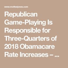 Republican Game-Playing Is Responsible for Three-Quarters of 2018 Obamacare Rate Increases – Mother Jones