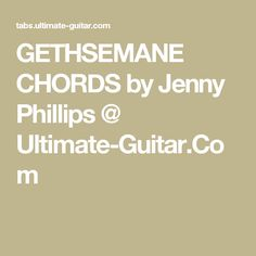 GETHSEMANE CHORDS by Jenny Phillips @ Ultimate-Guitar.Com
