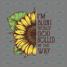 Im blunt because god rolled me that Off - Funny Mom Shirts - Ideas of Funny Mom Shirts - Im blunt because god rolled me that way funny weed shirt mom life mom shirt mothers day gift gift for mother sunflower sunflower clipart Sunflower Quotes, Sunflower Pictures, Sunflower Art, Diy Gifts For Christmas, Sunflower Clipart, Weed Shirts, Mom Shirts, Trippy Painting, Marijuana Art