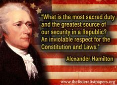 Alexander Hamilton Quote – What is the most sacred duty in a Republic