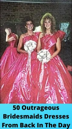 50 #Outrageous #Bridesmaids #Dresses From Back In The Day