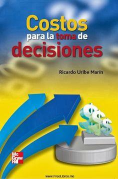 Ricardo Uribe Marín. Costos para la toma de decisiones. 1ª ed.  Editorial: McGraw Hill, 2011. ISBN 9789584104212. Disponible en: Libros electrónicos de MCGRAW HILL.