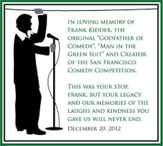 In loving memory of Frank Kidder, my dad's old writing partner and partner in comedy crime. You will be missed.  http://www.wehogue.blogspot.com/2012/08/frank-kidder-godfather-of-comedy.html