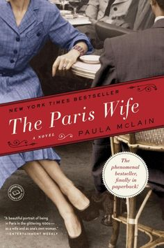 """The Paris Wife: A Novel by Paula McLain: Told from the point of view of Ernest Hemingway's first wife (read along with Hemingway's """"A Moveable Feast"""")"""