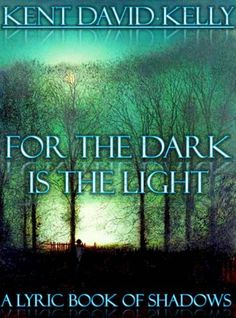 For the Dark is the Light - A Lyric Book of Shadows