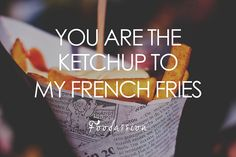 You Are The Ketchup To My French Fries by Foodassion, via Flickr