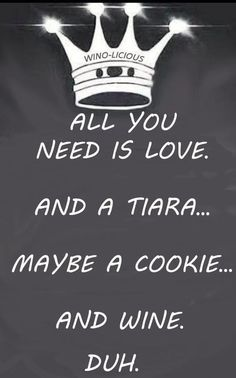 All you need is love, tiara, cookie and wine