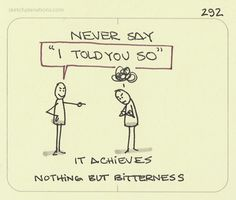 """Never say """"I told you so."""" It achieves nothing... 