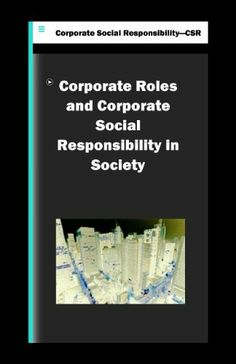 Corporate Roles and Corporate Social Responsibility in Society by Omar Haddad. $8.97. 21 pages Corporate Social Responsibility, Global Warming, Climate Change, Kindle, No Response, Store, Books, Libros, Larger