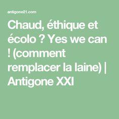Chaud, éthique et écolo ? Yes we can ! (comment remplacer la laine)   Antigone XXI