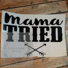 Mama Tried vinyl decal/Car decal/Laptop decal/Mirror decal/Notebook decal/dig decal by DixieKRoseBoutique on Etsy https://www.etsy.com/listing/263872629/mama-tried-vinyl-decalcar-decallaptop