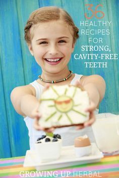 36 Healthy Recipes For Strong, Cavity-Free Teeth   Growing Up Herbal   Learn to nourish your child's body and keep their enamel healthy and decay-free through everyday food choices.