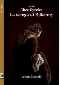 Sweety Reviews: [Novità in libreria] A.D.1324 Alice Kyteler, la strega di Kilkenny, di Lorena Marcelli