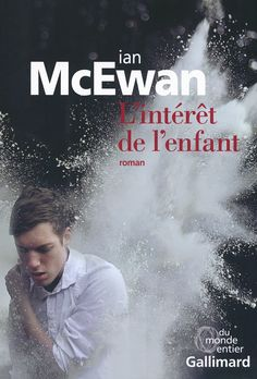 L'Intérêt de l'enfant by Ian McEwan Ian Mcewan, Roman Noir, Lus, Lectures, Thriller, Books To Read, Film, Reading, Movie Posters