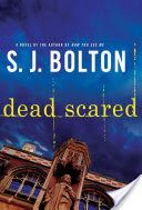 Dead Scared by S.J. Bolton