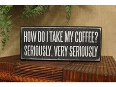 Wooden Box Sign - Coffee Seriously 6 x 2 x 2""