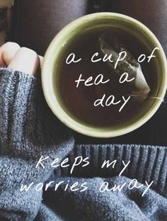 tea tea quotes Although in my case it's more a cup of tea in front of me keeps my worries at bay :-p