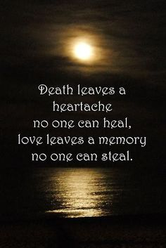 GRIEF, 'Death leaves a heartache no one can heal. Love leaves a memory no one can steal. Loss Quotes, Me Quotes, Quotes About Loss, Quotes About Grief, Qoutes, Loss Of Mother Quotes, Sympathy Quotes For Loss, Inspirational Quotes About Death, 2017 Quotes