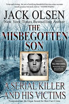 The Misbegotten Son by Jack Olsen http://www.bookscrolling.com/the-top-23-serial-killer-books/