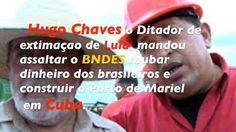 Hugo Chaves MANDOU Lula assaltar o BNDES e Construir o Porto de Mariel e...