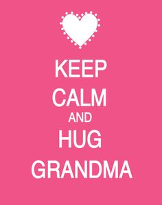 hug grandma.....of course!!