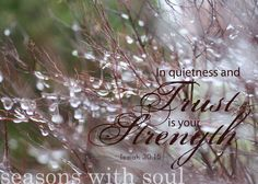 In Quietness and Trust is Your Strength  Isaiah 30:15
