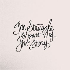 the struggle is part of the story...