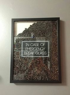 In Case of Emergency Break Glass. Shadow box picture frame filled with coffee beans. (Picture only, no link)