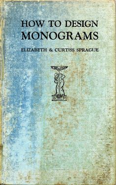 How to Design Monograms by Elizabeth  Curtiss Sprague