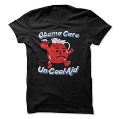 Obama Care UnCool Aid T Shirt, Hoodie, Sweatshirts - tee shirts #shirt #fashion