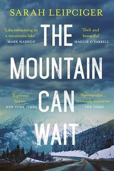 The Mountain Can Wait by Sarah Leipciger – March 10 | 27 Brilliant Books You Must Read This Winter