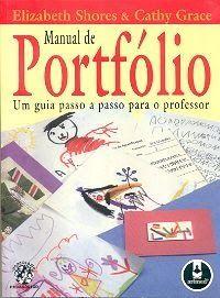 MANUAL DO PORTFÓLIO UM GUIA PASSO A PASSO PARA O PROFESSOR ELIZABETH SHORES E CATHY GRACE Resumo 1) O que e portfólio? Portfó...