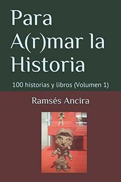 Para A(r)mar la Historia: 100 historias y libros (Volumen... https://www.amazon.com/dp/1520799438/ref=cm_sw_r_pi_dp_x_mRxXybQTCESRZ