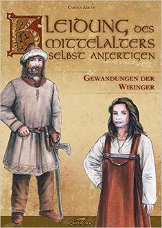 Kleidung des Mittelalters selbst anfertigen - Gewandungen der Wikinger: Amazon.de: Carola Adler, Kay Elzner: Bücher