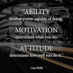 Ability, Motivation And Attitude life quotes life life quotes and sayings life inspiring quotes life image quotes Life Quotes Love, Great Quotes, Quotes To Live By, Me Quotes, Quotes Inspirational, Motivational Quotations, Quotes Images, Motivational Monday, Quote Life