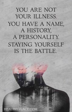 Quotes on Mental Illness Stigma Mental health stigma quote - You are not your illness. You have a name, a history, a personality. Staying yourself is the battle. Mental Illness Stigma, Mental Illness Quotes, Mental Health Stigma, Mental Health Quotes, Mental Health Awareness, Chronic Illness, Chronic Pain, Trauma Quotes, Health Facts