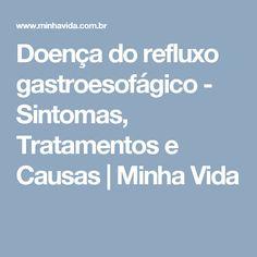 Doença do refluxo gastroesofágico - Sintomas, Tratamentos e Causas | Minha Vida